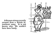 A German airman recently escaped from a British internment camp. It is not known why. He couldn't have been lonely.