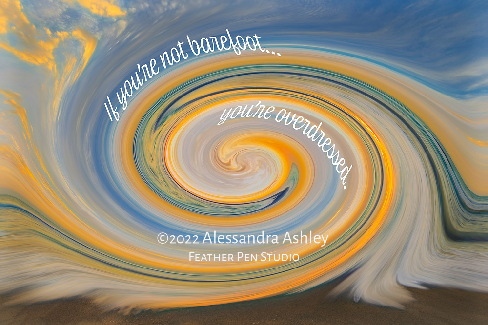 """Incoming tide at sunset on Sanibel Island, with twirl effect. Paired with beach lifestyle verse: """"If you're not barefoot, you're overdressed."""""""