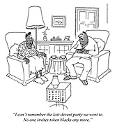 """""""I can't remember the last decent party we went to. No one invites token blacks any more."""""""