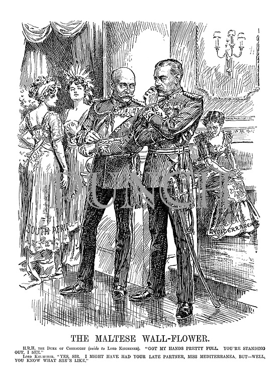 """The Maltese Wall-Flower. HRH The Duke of Connaught (aside to Lord Kitchener). """"Got my hands pretty full. You're standing out, I see."""" Lord Kitchener. """"Yes, Sir. I might have had your late partner, Miss Mediterranea, but - well, you know what SHE'S like."""""""