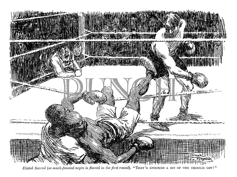 """Elated Second (as much-fancied negro is floored in the first round). """"That's knocked a bit of the choclic off!"""