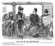 """High Life on the Underground. Lady (to tiresome individual). I've already told you - Hammersmith is the next but one. The next is Baron's Court. That's my station, not yours."""" The Individual. """"Ahem! The Baroness, I presoom?"""""""
