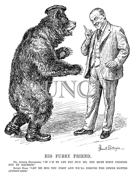 """His Furry Friend. Mr Arthur Henderson. """"If I'm to let you hug me, you must first promise not to squeeze."""" Soviet Bear. """"Let me hug you first and we'll discuss the other matter afterwards."""""""
