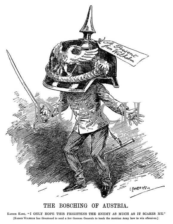 """The Bosching of Austria. Kaiser Karl. """"I only hope this frightens the enemy as much as it scares me."""" [Kaiser Wilhelm has threatened to send a few German generals to teach the Austrian Army how to win offensives.] (Karl I of Austria wears a huge German helmet as A Present From Wilhelm during WW1)"""