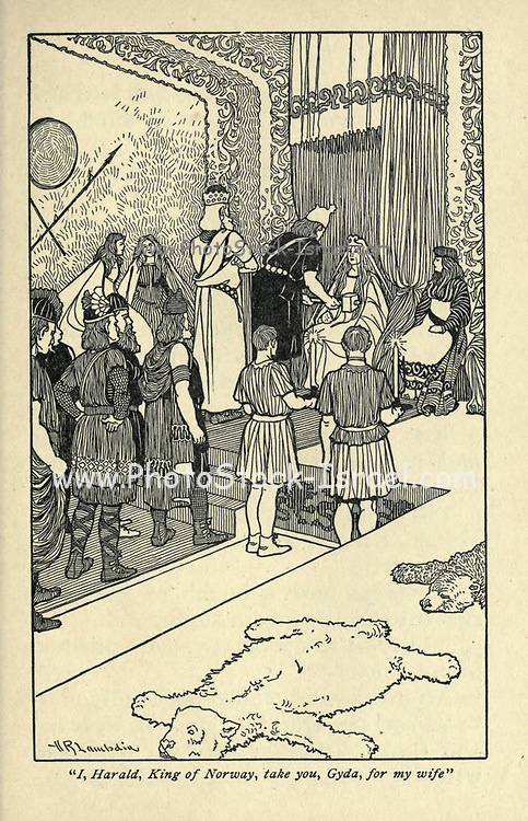 I, Harald, King of Norway, take you, Gyda,for my wife From the book ' Viking tales ' by Jennie Hall, Punlished in Chicago by Rand, McNally & co in 1902
