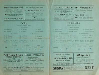 Munster Senior Football Championship Final,.18061944MSFCF.Cork v Tipperary, 18.06.1944, 06.18.1944, 18th June 1944,..Cork, D Roche, D Magnier, P Murphy, M Finn, P Cromin, C Crone, D O'Connor, F Gowan, E Young, S Minogue, J O'Neill, J Lynch, R Harnedy, J Cronin, J Aherne, Subs, D Twomey, C Duggan, Liam Aherne, P Mullen. D J Murphy, J Murphy, ..Tipperary, James Williams, Pierce Larkin, Richard Winters, Richard Slater, John Larkin, MIchael Byrne, Chris O'Sullivan, William Lambe, Michael Cahill, Sean Cleary, Michael Casey, Patrick O'Neill, Thomas O'Keeffe, James Hickey, Thomas Ryan, SUbs, Patrick Crogham, Maurice Savage, Wm Treacy, James Ryan, Michael Condon, Sean O'Malley, John Boyle,..The Slievenamon Hotel 13-14 Parnell St Clonmel, The Nationalist,..P O'Meara and Sons Thurles and Clonmel, ..Boyd Ryan and Co, Abbey St, ..The Princess Bar, Upper Irishtown Clonmel, ..Moloughney's Bar, 7 Parnell St, Clonmel, ..Magner's Sports Minerals,
