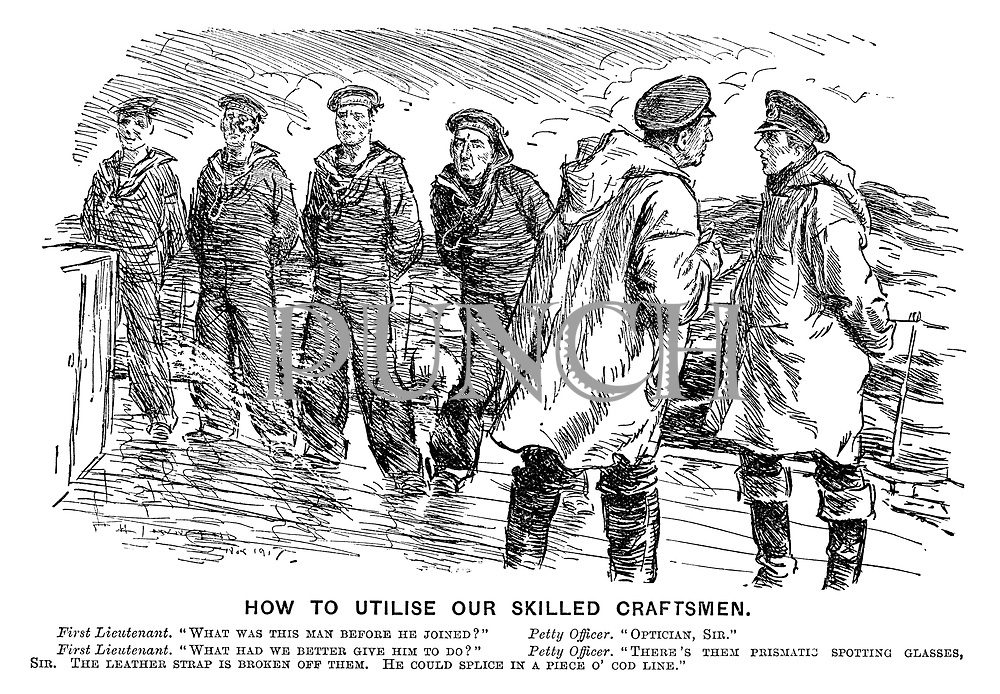 """How to Utilise our Skilled Craftsman. First Lieutenant. """"What was this man before he joined?"""" Petty officer, """"Optician, sir."""" First Lieutenant. """"What had we better give him to do?"""" Petty officer. """"There's them prismatic spotting glasses, sir. The leather strap is broken off them. He could splice in a piece o' cod line."""""""
