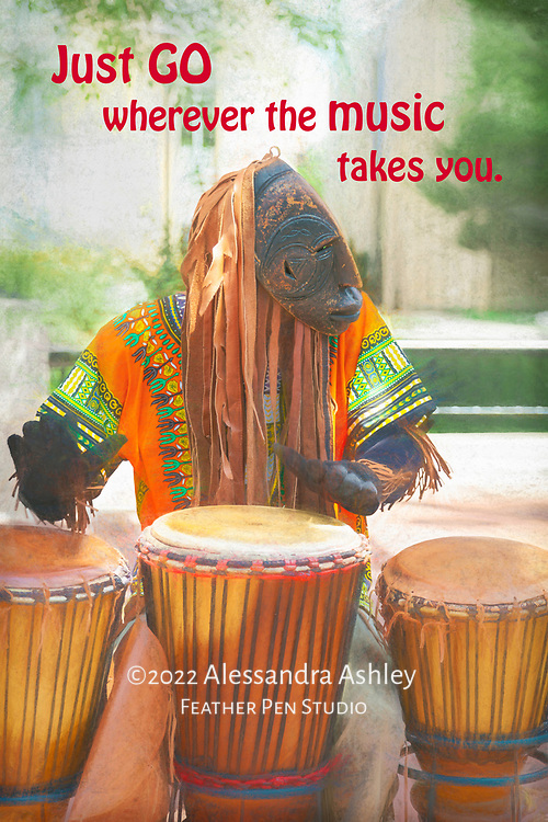 """Street musician on drums. Painted effects blended with original photo. Paired with inspirational phrase, """"Just go wherever the music takes you."""""""