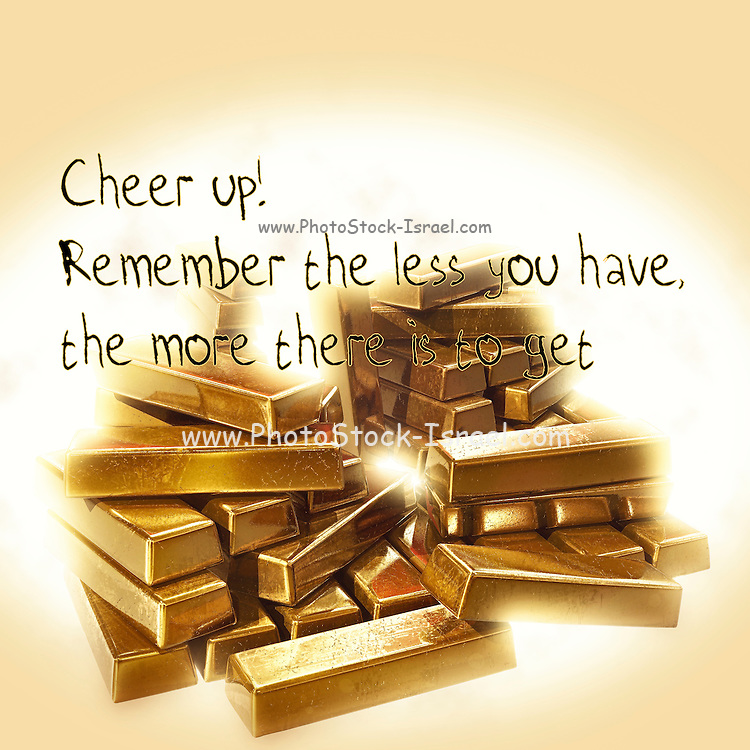 Famous humourous quotes series: Cheer up! Remember the less you have, the more there is to get