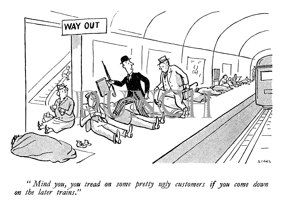"""""""Mind you, you tread on some pretty ugly customers if you come down on the later trains."""""""