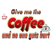 Famous humourous quotes series: Give me a coffee and no one gets hurt