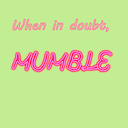 Famous humourous quotes series: When in doubt, mumble
