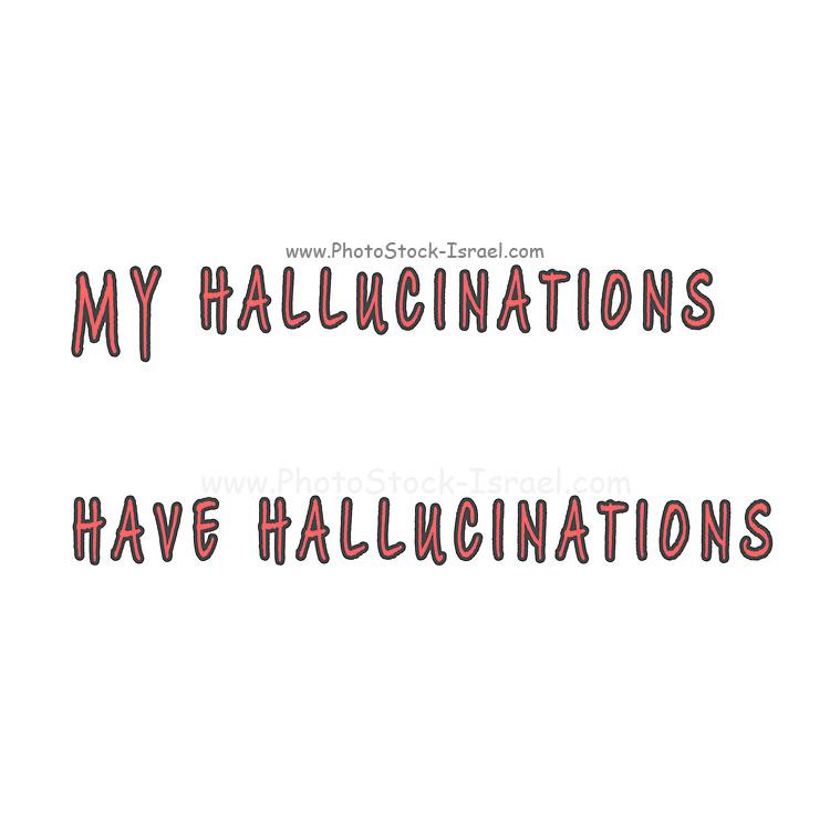 My Hallucinations have hallucinations