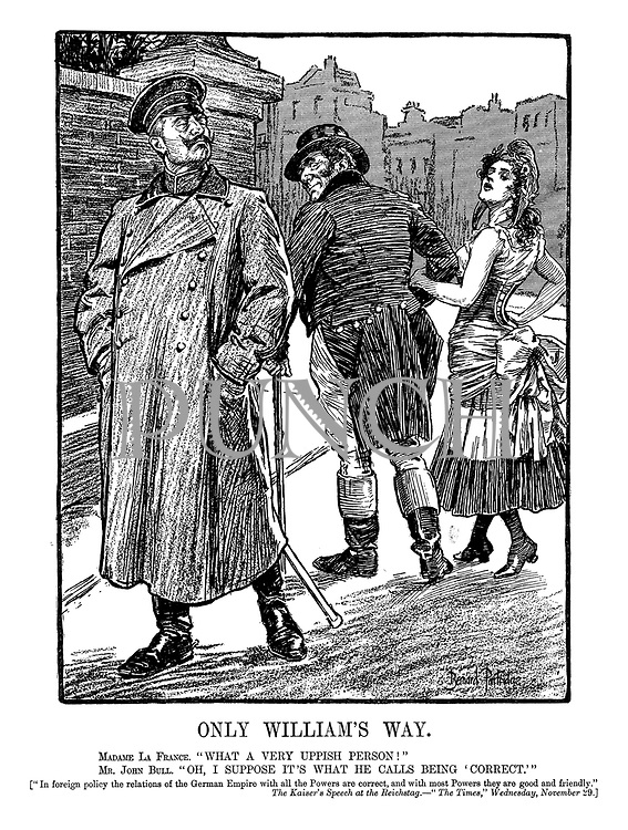 "Only William's Way. Madame La France. ""What a very uppish person!"" Mr John Bull. ""Oh, I suppose it's what he calls being 'correct.'""<br />