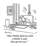"""""""Miss Pinder, find out what a bimbo is and then get me one."""""""