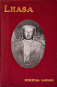 Lhasa - an account of the country and people of Central Tibet, British Mission to Tibet 1903-04 by Percival Landon, T.Fisher Unwin, London 1906.