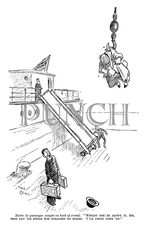 """Sailor (to passenger caught on hook of crane). """"Whilst you're about it, sir, best let 'em swing you straight on board. I'll bring your 'at."""""""