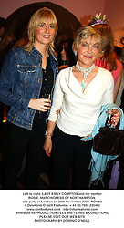 Left to right, LADY EMILY COMPTON and her mother ROSIE, MARCHIONESS OF NORTHAMPTON, at a party in London on 26th November 2003.POY 83