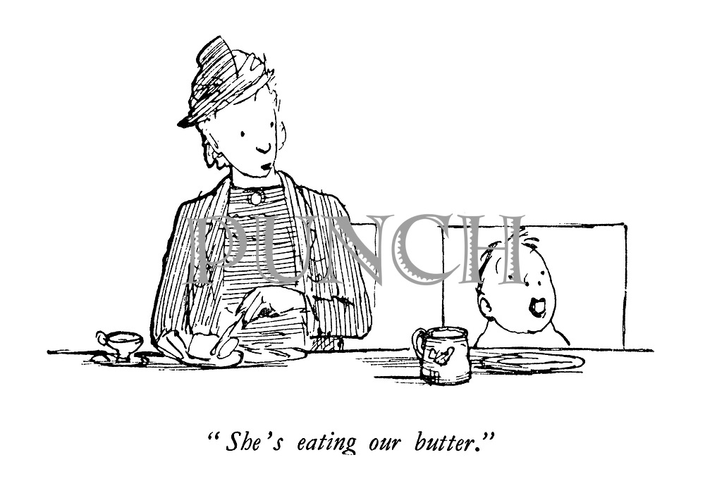 """"""" She's eating our butter."""""""