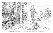 """Man-eating tiger (to his child). """"Don't touch it, Willie. It's not the edible variety."""""""