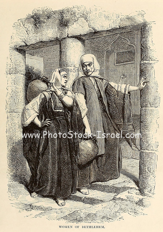 Women of Bethlehem From the book 'Those holy fields : Palestine, illustrated by pen and pencil' by Manning, Samuel, 1822-1881; Religious Tract Society (Great Britain) Published in 1873