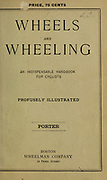 Front cover of Wheels and Wheeling; An indispensable handbook for cyclists, with over two hundred illustrations by Porter, Luther Henry. Published in Boston in  1892