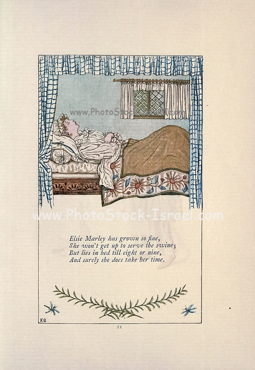Elsie Marley has grown so fine, / She won't get up to serve the swine / But lies in bed till eight or nine. / And surely she does take her time. // from the book Mother Goose : or, The old nursery rhymes by Kate Greenaway, Engraved and Printed by Edmund Evans published in 1881 by George Routledge and Sons London nad New York
