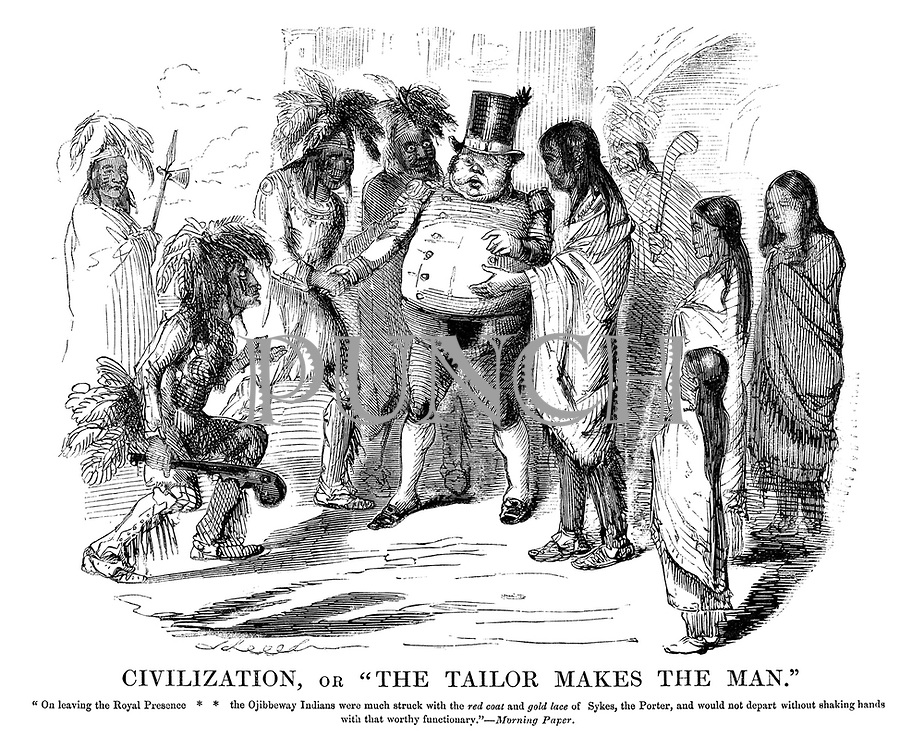 """Civilization, or """"The Tailor Makes The Man."""" """"On leaving the Royal Presence the Ojibbeway Indians were much struck with the red coat and gold lace of Sykes, the porter, and would not depart without shaking hands with that worthy functionary."""" -  Morning Paper."""