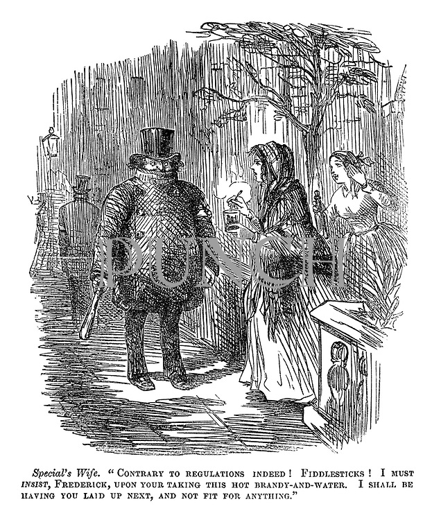 """Special's wife. """"Contrary to regulations indeed! Fiddlesticks! I must insist, Frederick, upon your taking this hot brandy-and-water. I shall be having you laid up next, and not fit for anything."""""""