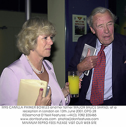MRS CAMILLA PARKER BOWLES and her father MAJOR BRUCE SHAND, at a reception in London on 13th June 2001.	OPG 28