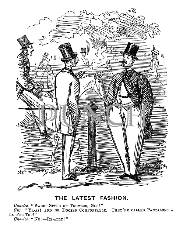 """The Latest Fashion. Charles. """"Sweet style of trowser, Gus!"""" Gus. """"Ya-as! And so doosed comfortable. They're called pantalons a la peg-top!"""" Charles. """"No! - Re-ally!"""""""
