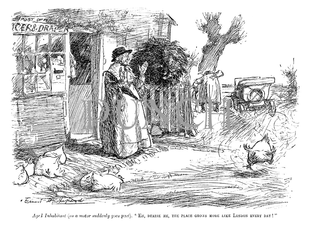 """Aged inhabitant (as a motor suddenly goes past). """"Eh, dearie me, the place grows more like London every day!"""""""