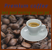 Famous humourous quotes series: Premium coffee - best good morning you can get