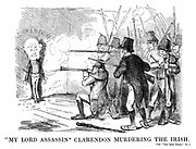 """My Lord Assassin"" Clarendon murdering the Irish. Vide ""The Irish Felon,"""