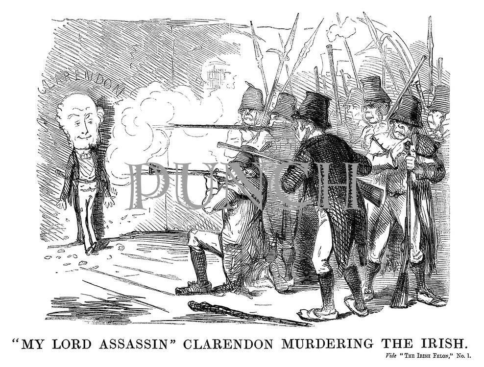 """My Lord Assassin"" Clarendon murdering the Irish. Vide ""The Irish Felon,"""