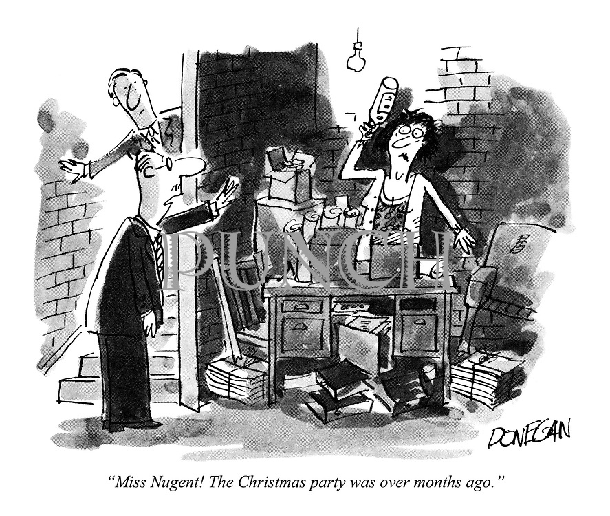 """""""Miss Nugent! The Christmas party was over months ago."""""""