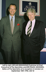 Left to right, MR LUIS DOMINGUEZ Publisher & Chief<br />  Executive of The Spectator, and MR FRANK JOHNSON,<br />  Editor of The Spectator, at a reception in London on<br />  September 18th 1996.LSB 12