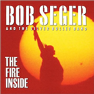 Bob Seger and the Silver Bullet Band, Fire Inside