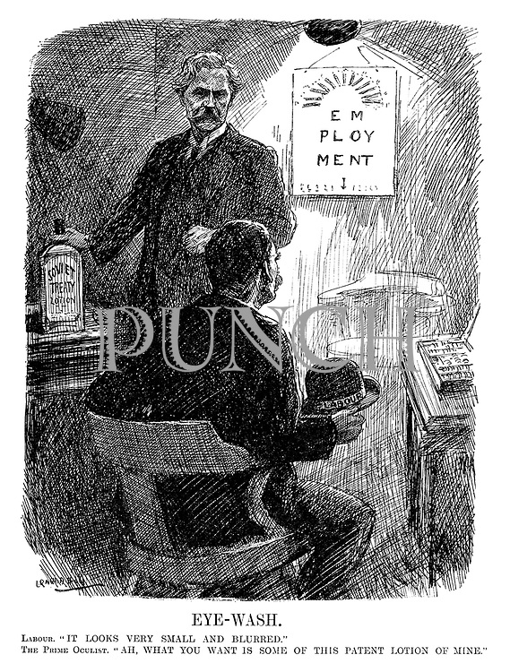 """Eye-Wash. Labour. """"It looks very small and blurred."""" The Prime Oculist. """"Ah, what you want is some of this patent lotion of mine."""" (cartoon showing a short-sighted Labour looking at an eye test that reads EMPLOYMENT while Ramsay MacDonald offers him Soviet Treaty Lotion during the InterWar era)"""