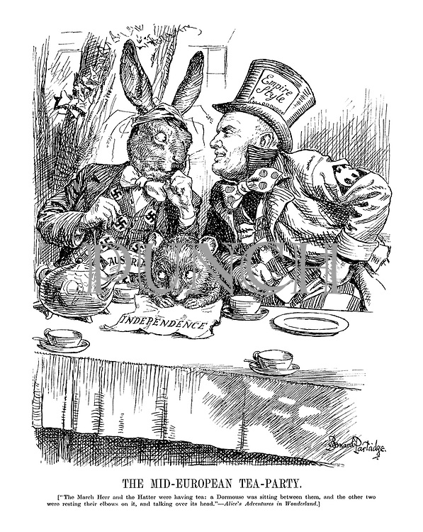 """The Mid-European Tea-Party. [""""The March Hare and the Hatter were having tea; a Dormouse was sitting between them, and the other two were resting their elbows on it, and talking over its head."""" - Alice's Adventures in Wonderland.] (Austrian Dormouse with sheet 'Independence' sits squashed between the Italian Mad Hatter Mussolini wearing his Empire Style hat and the German Hare Hitler)"""