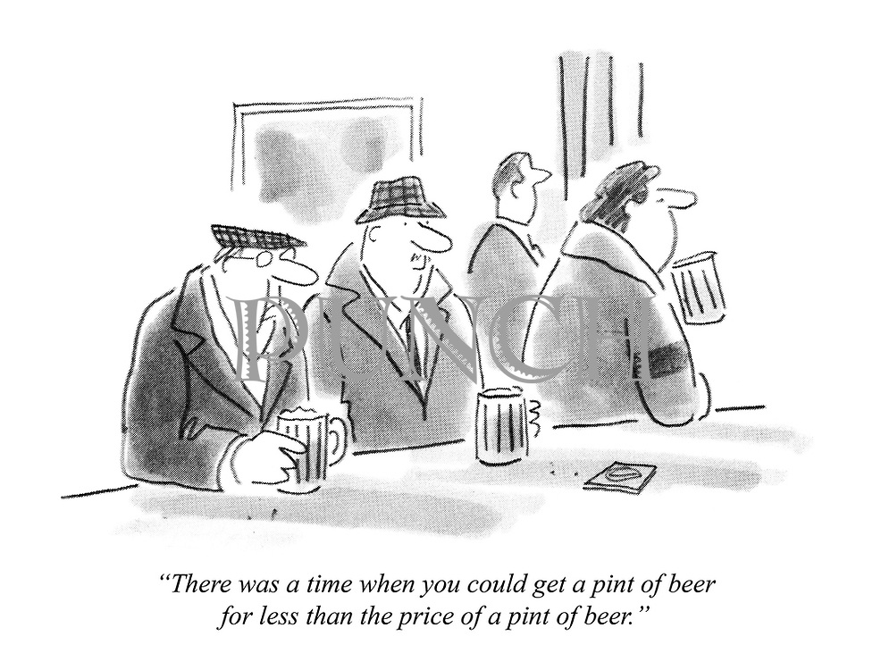 """""""There was a time when you could get a pint of beer for less than the price of a pint of beer."""""""
