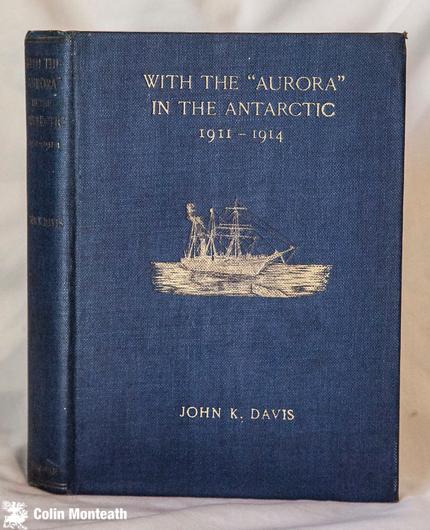 WITH THE AURORA IN THE ANTARCTIC 1911 -1914 - John K Davis, Andrew Melrose, London, 1919. Original blue cloth with gilt ship design and titles, spine titles pale. Overall VG+ some foxing, Scarce account by JK Davis, captain of Aurora that supported Douglas Mawson's 1911-14 expedition to the Home of the blizzard base at Commonwealth Bay, East Antarctica. - $NZ1200.  (Arnold Heine Collection)
