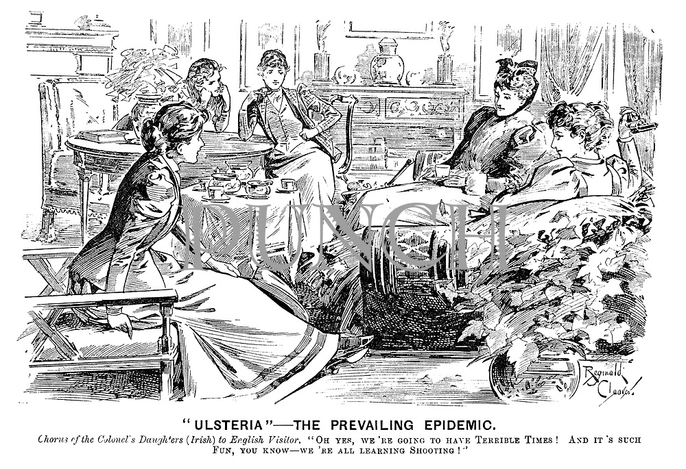 """""""Ulsteria""""—The Prevailing Epidemic. Chorus of the colonel's daughter's (Irish) to English visitor. """"Oh yes, we're going to have terrible times! And it's such fun, you know—we're all learning shooting!"""""""