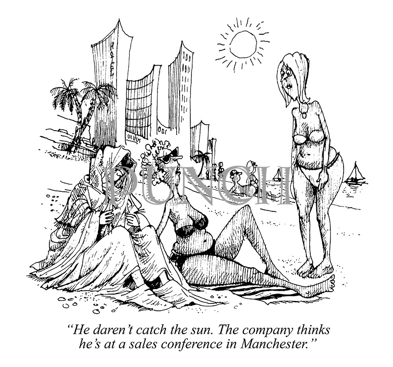 """He daren't catch the sun. The company thinks he's at a sales conference in Manchester."""