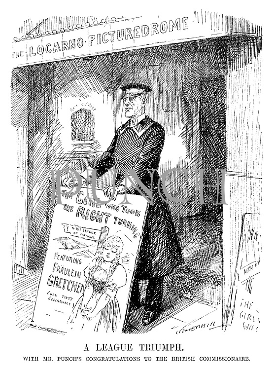 A League Triumph. With Mr Punch's congratulations to the British Commissionaire. (cartoon showing Austen Chamberlain with an advertising board The Girl Who Took The Right Turn - To The League Of Nations - Featuring Fraulein Gretchen (Her First Appearance) outside The Locarno Picturedome cinema during the InterWar era)
