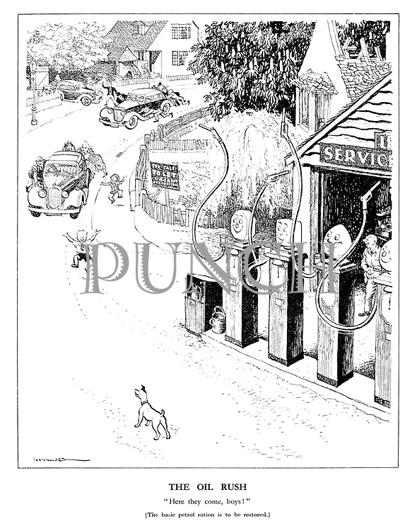 """The Oil Rush. """"Here they come, boys!"""" [The basic petrol ration is to be restored.]"""