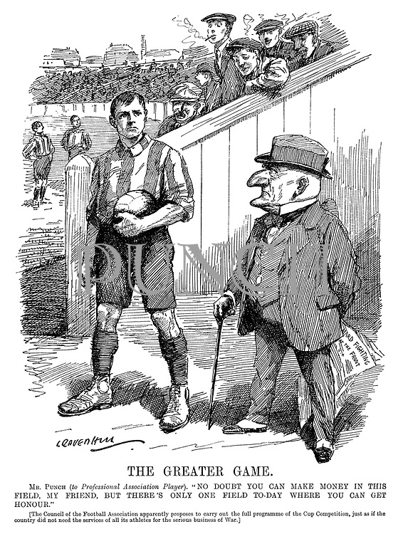 "The Greater Game. Mr Punch (to Professional Association player). ""No doubt you can make money in this field, my friend, but there's only one field to-day where you can get honour."" [The Council of the Football Association apparently proposes to carry out the full programme of the cup competition, just as if the country did not need the services of all its athletes for the serious business of War.] (Mr Punch holds a newspaper headline Hard Fighting At The Front during WW1)"