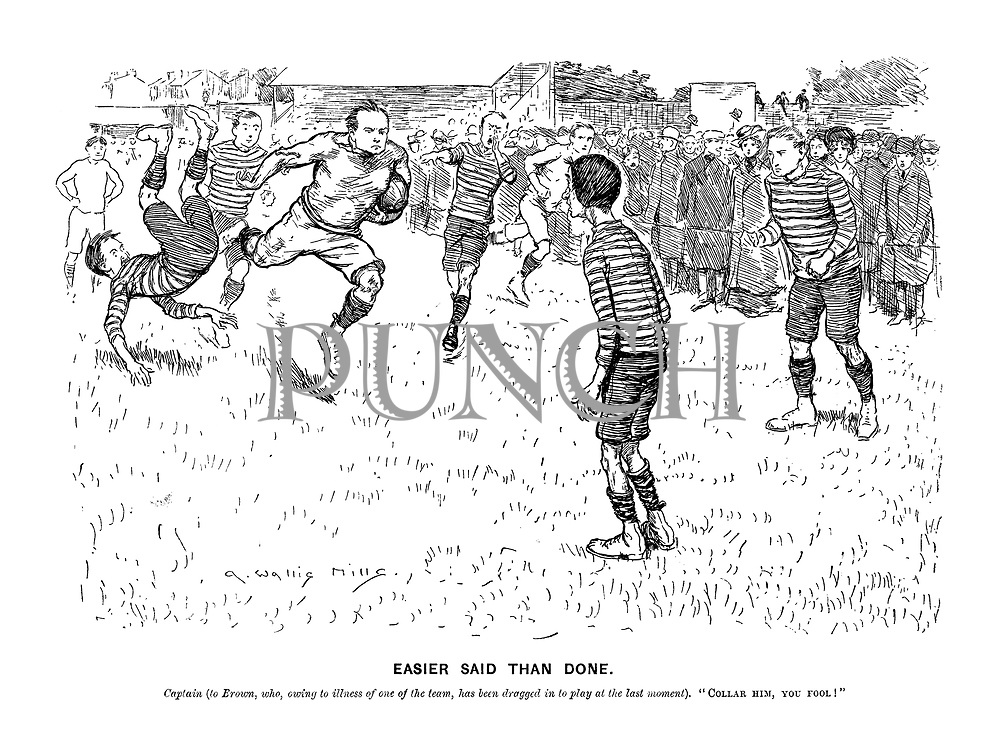 """Easier Said Than Done. Captain (to Brown who, owing to the illness of one of the team, has been dragged in to play at the last moment.) """"Collar him, you fool!"""""""