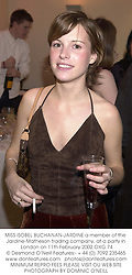 MISS ISOBEL BUCHANAN-JARDINE a member of the Jardine-Matheson trading company, at a party in London on 11th February 2002.OXG 74
