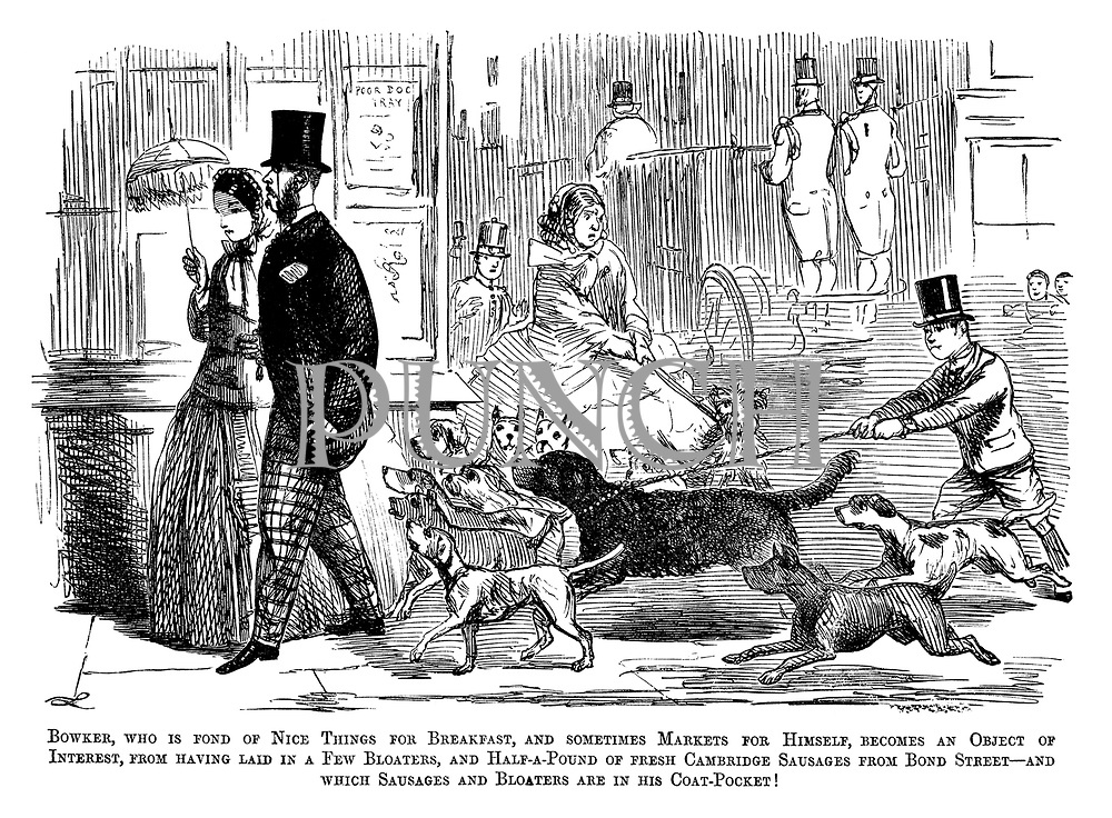 Bowker, who is fond of nice things for breakfast, and sometimes markets for himself, becomes an object of interest, from having laid in a few bloaters, and half-a-pound of fresh Cambridge sausages from Bond Street- And which sausages and bloaters are in his coat-pocket!
